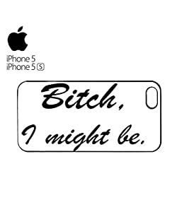 chen-shop design Bi*ch I Might Be Mobile Cell Phone Case Cover iPhone 5&5s Black high quality