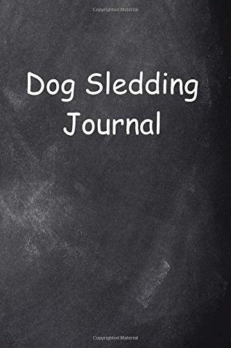Dog Sledding Journal Chalkboard Design: (Notebook, Diary, Blank Book) (Sports Journals Notebooks Diaries) ebook