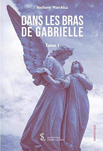 DANS LES BRAS DE GABRIELLE Tome 1 (French Edition)