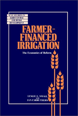 Farmer-Financed Irrigation: The Economics of Reform (Wye Studies in Agricultural and Rural Development)