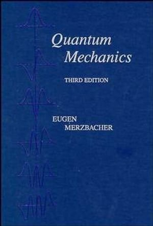 Quantum Mechanics 3rd (third) Edition by Merzbacher, Eugen published by Wiley (1997)