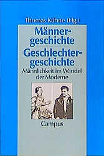 Männergeschichte - Geschlechtergeschichte: Männlichkeit im Wandel der Moderne (Geschichte und Geschlechter)