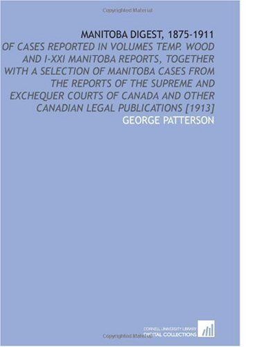 Download Manitoba Digest, 1875-1911: Of Cases Reported in Volumes Temp. Wood and I-XXI Manitoba Reports, Together With a Selection of Manitoba Cases From the ... and Other Canadian Legal Publications [1913] ebook
