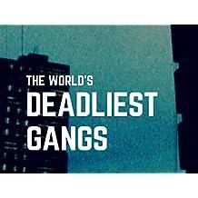The World's Deadliest Gangs