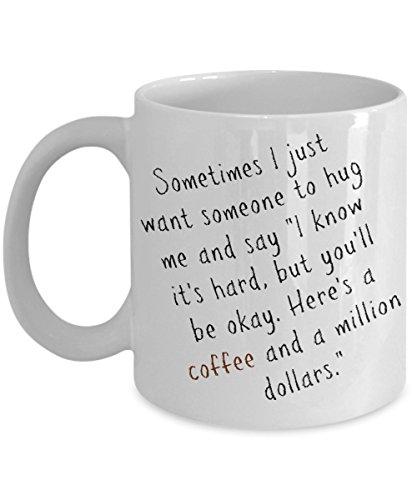 Funny Coffee Mug | Sometimes I just want someone to hug me and say