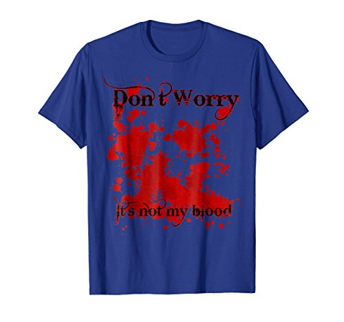 Don't Worry Its Not My Blood Funny Halloween Killer T-shirt]()