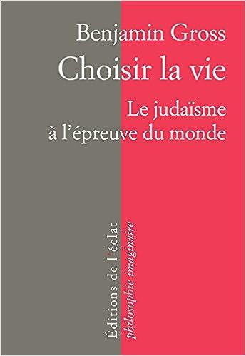 Choisir la vie : Le judaïsme à l'épreuve du monde pdf ebook