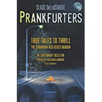 Prankfurters: True Tales to Thrill the Suburban Red-Assed Baboon–Or, Cautionary Tales for Parents of Red-Assed Baboons (A.K.A. Teenagers)