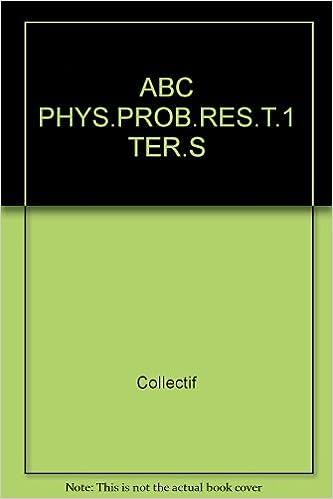 En ligne téléchargement gratuit ABC PHYS.PROB.RES.T.1 TER.S pdf