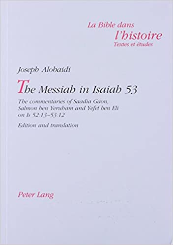 The Messiah in Isaiah 53: The Commentaries of Saadia Gaon, Salmon Ben Yeruham, and Yefet Ben Eli on is 52:13-53:12 (Reshaping of Psychoanalysis, )