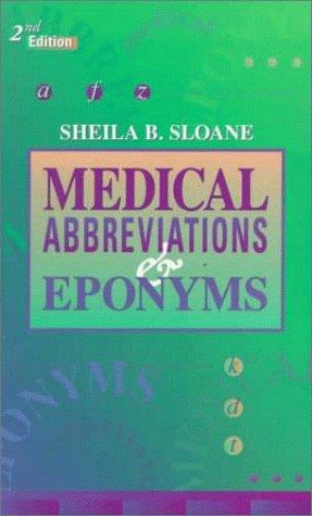 Medical Abbreviations and Eponyms (MEDICAL ABBREVIATIONS & EPONYMS (SLOANE))