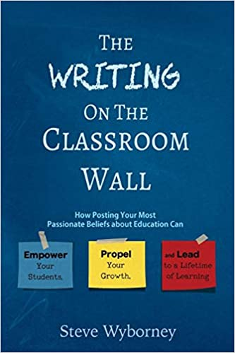 Propel Your Growth The Writing on the Classroom Wall and Lead to a Lifetime of Learning How Posting Your Most Passionate Beliefs About Education Can Empower Your Students