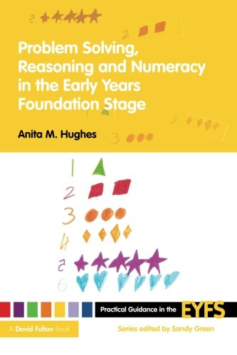 Problem Solving, Reasoning and Numeracy in the Early Years Foundation Stage (Practical Guidance in the EYFS) (Volume 5)