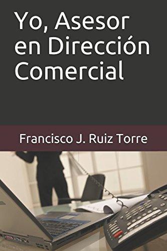 Yo, Asesor en Direccion Comercial (Ventas) (Spanish Edition) [Francisco J. Ruiz Torre] (Tapa Blanda)