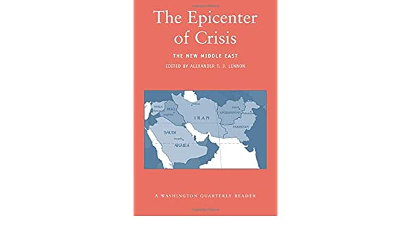 The Epicenter of Crisis: The New Middle East (<I>Washington Quarterly</I> Readers)