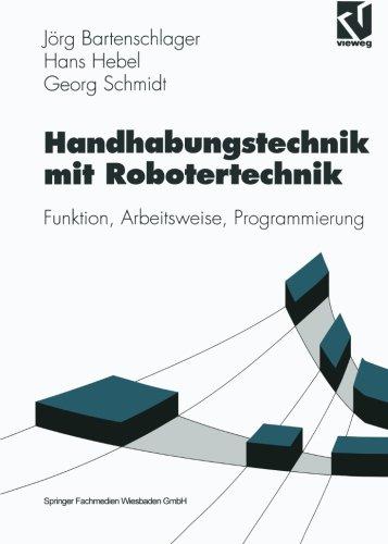 Handhabungstechnik mit Robotertechnik: Funktion, Arbeitsweise, Programmierung (Viewegs Fachbücher der Technik) (German Edition)