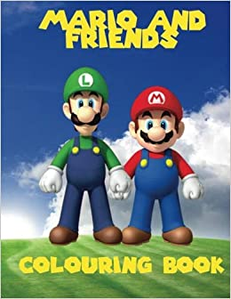 Mario and Friends Colouring Book: A Great Fun Colouring Book ...
