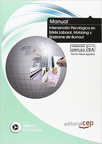 Manual. Intervención Psicológica en Estrés Laboral, Mobbing y Síndrome de Burnout. Formación para el Empleo: Amazon.es: Femín Pérez Aguilera: Libros