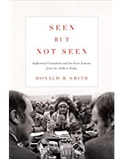Seen but Not Seen: Influential Canadians and the First Nations from the 1840s to Today