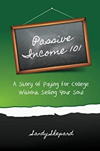 Passive Income 101: a story of paying for college without selling your soul from CreateSpace Independent Publishing Platform