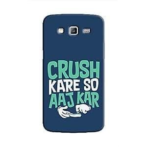 Cover It Up - Crush Kare So Aaj Kar Galaxy Grand 2 G7106 Hard Case