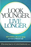 Product review for Look Younger, Live Longer: 10 Steps to Reverse Aging and Live a Vibrant Life