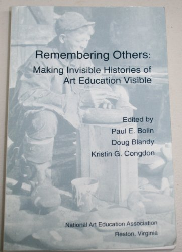 Remembering Others: Making Invisible Histories of Art Education Visible
