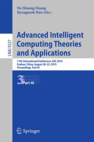 Download Advanced Intelligent Computing Theories and Applications: 11th International Conference, ICIC 2015, Fuzhou, China, August 20-23, 2015. Proceedings, Part III (Lecture Notes in Computer Science) Pdf