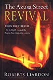 The Azusa Street Revival: When the Fire Fell-an