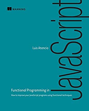 Functional Programming in JavaScript: How to improve your JavaScript programs using functional techniques
