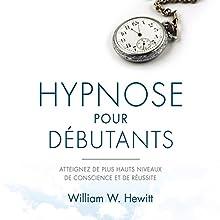 Hypnose pour débutants : Atteignez de plus hauts niveaux de conscience et de réussite | Livre audio Auteur(s) : William W. Hewitt Narrateur(s) : Tristan Harvey
