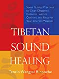 Tibetan Sound Healing: Seven Guided Practices for