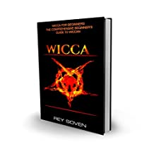 Wicca: Wicca for Beginners – the Comprehensive Beginner's  Guide to Wiccan Spiritual Beliefs, Traditions,book of spells, Astrology,herbal magic and Philosophies ... Palm Reading, herbal magic, candle magic))
