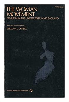 The woman movement;: Feminism in the United States and England, (Quadrangle paperbacks, QP80)