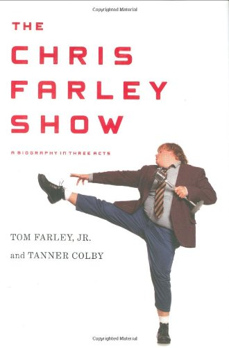 The Chris Farley Show: A Biography in Three Acts, Tom Farley; Tanner Colby