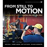 From Still to Motion: A photographer's guide to creating video with your DSLR (Voices That Matter) [Paperback]