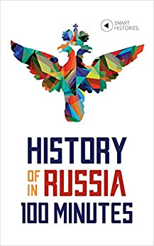 History of Russia in 100 Minutes: A Crash Course for Beginners (Smart Histories) by [Vahisalu, Tanel]
