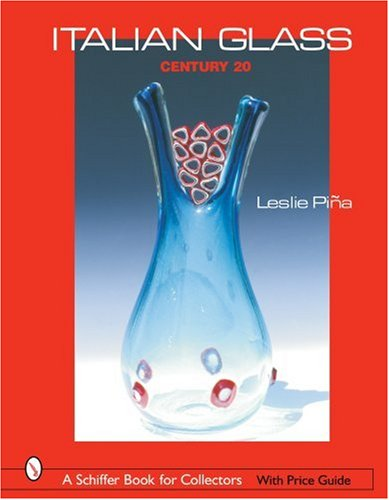 Italian Glass: Century 20 (Schiffer Book for Collectors with Price Guide) (A Schiffer Book for Collectors) by Schiffer Publishing, Ltd.