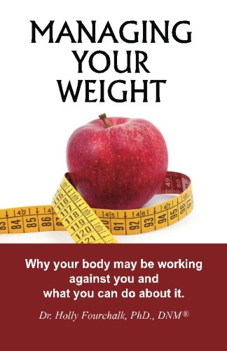 Managing Your Weight: Why your body may be working against you and what you can do about it. pdf epub