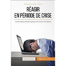 Réagir en période de crise: Les principes clés de la gestion de crise en entreprise (Coaching pro t. 50) (French Edition)