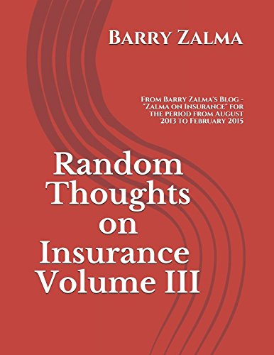 """Read Online Random Thoughts on Insurance Volume III: From Barry Zalma's Blog - """"Zalma on Insurance"""" for the period from August 2013 to February 2015 ebook"""