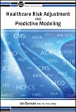 Healthcare Risk Adjustment and Predictive Modeling, Ian G. Duncan, 1566987695