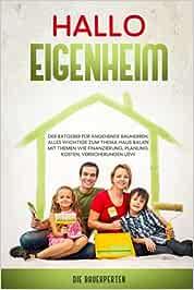 Hallo Eigenheim: Der Ratgeber für angehende Bauherren. Alles wichtige zum Thema Haus bauen mit Themen wie Finanzierung, Planung, Kosten, Versicherungen usw.
