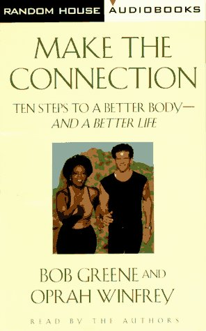 Make the Connection : 10 Steps to a Better Body-And a Better Life (Double Cassette Set)