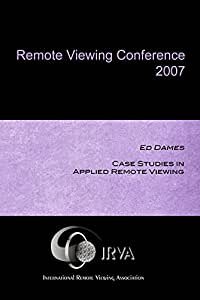 Ed Dames - Case Studies in Applied Remote Viewing (IRVA 2007)