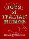 Joys of Italian Humor, Henry D. Spalding, 0824603966