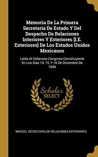 Memoria De La Primera Secretaria De Estado Y Del Despacho De Relaciones Interiores Y Esteriores [I.E. Exteriores] De Los Estados Unidos Mexicanos: ... En Los Dias 14, 15, Y 16 De Diciembre De 1846