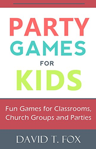 Party Games for Kids: Fun Games for Classrooms, Church