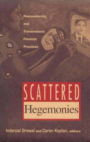 Scattered Hegemonies: Postmodernity And Transnational Feminist Practices