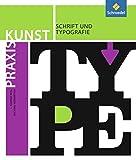 Praxis Kunst - Sekundarstufe II: Praxis Kunst: Schrift und Typografie